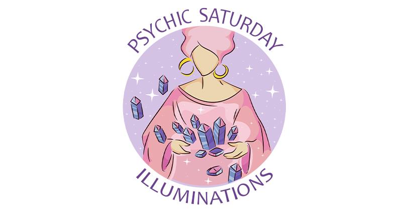Psychic Saturday - Illuminations!
